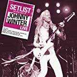 Johnny Winter Setlist: The Very Best of Johnny Winter LIVE