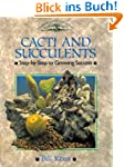 CACTI AND SUCCULENTS: Step-by-Step to...