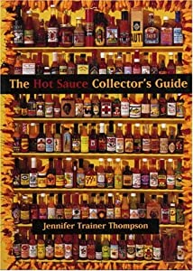 The Hot Sauce Collectors Guide Everything You Need For Your Hot Sauce Collection A Book For Collectors Retailers Manufacturers And Lovers Of All Things Hot from Ten Speed Press