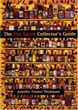 The Hot Sauce Collectors Guide: Everything You Need for Your Hot Sauce Collection, a Book for Collectors, Retailers, Manufacturers and Lovers of All Things Hot