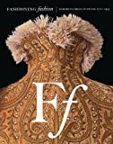 Fashioning Fashion: European Dress in Detail, 1700-1915 by Takeda, Sharon Sadako (2010) Hardcover