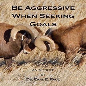 Be Aggressive When Seeking Goals Audiobook