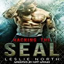 Hacking the SEAL: Saving the SEALs Series, Book 2 Audiobook by Leslie North Narrated by Matt Haynes