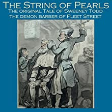 The String of Pearls: The Original Tale of Sweeney Todd, the Demon Barber of Fleet Street Audiobook by James Malcolm Rymer, Thomas Peckett Prest Narrated by Cathy Dobson