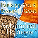 Improve Your Baseball Game Subliminal Affirmations: Pitching Tips & Batting Techniques, Solfeggio Tones, Binaural Beats, Self Help Meditation Hypnosis  by Subliminal Hypnosis Narrated by Joel Thielke
