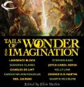 Tails of Wonder and Imagination Audiobook by Stephen King, Neil Gaiman, George R. R. Martin, Joyce Carol Oates, Susanna Clarke, Lawrence Block, Tanith Lee Narrated by Teresa DeBerry, Jeremy Arthur, Cynthia Barrett