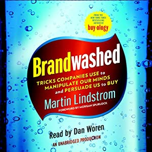 Brandwashed: Tricks Companies Use to Manipulate Our Minds and Persuade Us to Buy | [Martin Lindstrom]