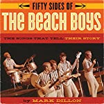 Fifty Sides of the Beach Boys: The Songs That Tell Their Story | Mark Dillon
