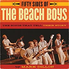 Fifty Sides of the Beach Boys: The Songs That Tell Their Story (       UNABRIDGED) by Mark Dillon Narrated by Mark Dillon