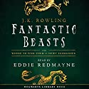 Fantastic Beasts and Where to Find Them: Read by Eddie Redmayne Hörbuch von J.K. Rowling, Newt Scamander Gesprochen von: Eddie Redmayne