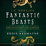 Fantastic Beasts and Where to Find Them: Read by Eddie Redmayne Audiobook by J.K. Rowling, Newt Scamander Narrated by Eddie Redmayne