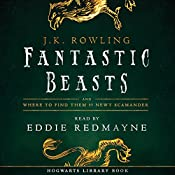 Fantastic Beasts and Where to Find Them: Read by Eddie Redmayne | [J.K. Rowling, Newt Scamander]