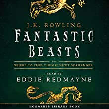 Fantastic Beasts and Where to Find Them: Read by Eddie Redmayne | Livre audio Auteur(s) : J.K. Rowling, Newt Scamander Narrateur(s) : Eddie Redmayne
