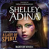 A Lady of Spirit: A Steampunk Adventure Novel  (Magnificent Devices Series, Book 6)