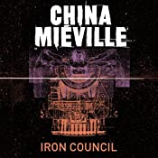 Iron Council: New Crobuzon, Book 3 | China Mieville