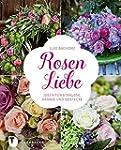Rosen-Liebe - Ideen f�r Str�u�e, Kr�n...