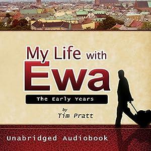 My Life with Ewa: The Early Years | [Tim Pratt]