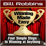 Winning Made Easy: Four Simple Steps to Winning at Anything | Bill Robbins