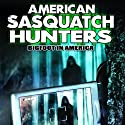 American Sasquatch Hunters: Bigfoot in America  by J. Michael Long Narrated by Dr. Jeff Meldrum, Eric Altman, David P. Dragosin