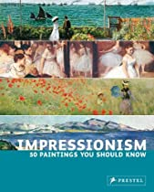 Impressionism: 50 Paintings You Should Know (50 You Should Know)