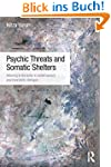 Psychic Threats and Somatic Shelters:...