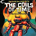 The Coils of Time (       UNABRIDGED) by A. Bertram Chandler Narrated by Kyle Munley