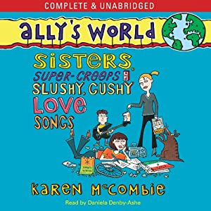 Ally's World: Sisters, Super Creeps and Slushy, Gushy Love Songs | [Karen McCombie]
