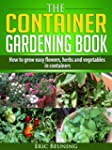 The Container Gardening Book - How to...