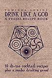 Drink Like A God: A Vessel Recipe Book