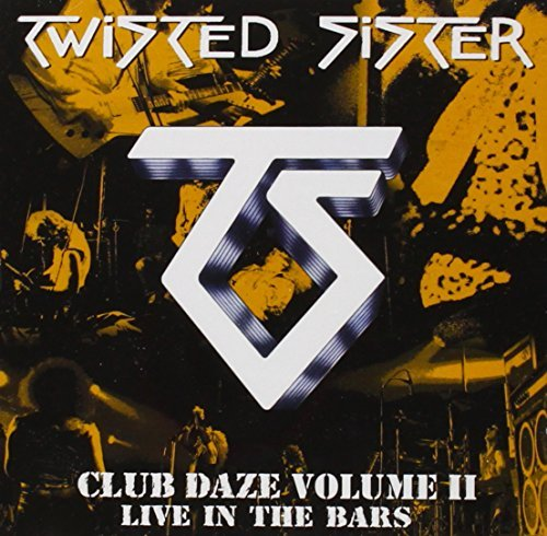 Club Daze Vol.2: Live In The Bars by Twisted Sister