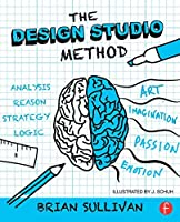 The Design Studio Method: Creative Problem Solving with UX Sketching Front Cover