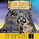 The Knighting of Sir Kaye: A Kids Adventure Book About Knights, Chivalry and a Medieval Queen (       UNABRIDGED) by Don M. Winn Narrated by Stephen H. Marsden, Ph.D.
