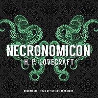 Necronomicon (       UNABRIDGED) by H. P. Lovecraft Narrated by Paul Michael Garcia, Bronson Pinchot, Stephen R. Thorne, Keith Szarabajka, Adam Verner, Tom Weiner, Patrick Cullen