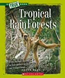 Tropical Rain Forests (New True Books: Ecosystems)