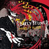 Dearly Beloved - Make It Bleed
