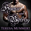 Honor & Betray: Honor Series, Book 4 Audiobook by Teresa Mummert Narrated by Christopher Slye