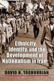 Ethnicity, Identity, and the Development of Nationalism in Iran (Modern Intellectual and Political History of the Middle East)