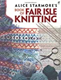 Alice Starmore\'s Book of Fair Isle Knitting
