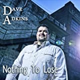 Nothing to Lose Dave Adkins