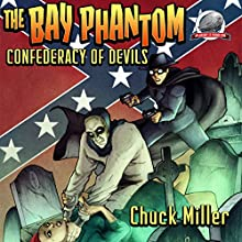 The Bay Phantom: Confederacy of Devils Audiobook by Chuck Miller Narrated by Alex Beckham