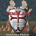 The Templars and the Shroud of Christ (       UNABRIDGED) by Barbara Frale Narrated by Susan Larkin