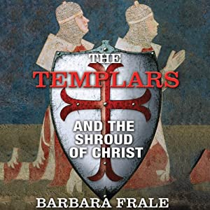 The Templars and the Shroud of Christ | [Barbara Frale]