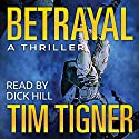 Betrayal Audiobook by Tim Tigner Narrated by Dick Hill