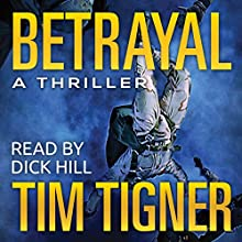 Betrayal (       UNABRIDGED) by Tim Tigner Narrated by Dick Hill