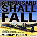 A Thousand Shall Fall: The True Story of a Canadian Bomber Pilot in World War Two (       UNABRIDGED) by Murray Peden Narrated by Anthony Haden Salerno