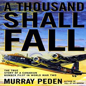 A Thousand Shall Fall: The True Story of a Canadian Bomber Pilot in World War Two | [Murray Peden]