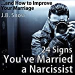24 Signs You've Married a Narcissist...and How to Improve Your Marriage: Transcend Mediocrity, Book 139 | J.B. Snow