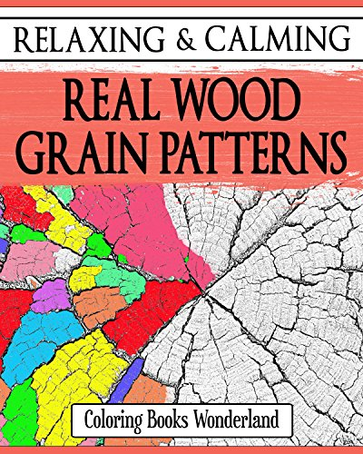 Relaxing and Calming Real Wood Grain Patterns - Coloring Books For Grownups (Coloring Books For Adults Book 10)