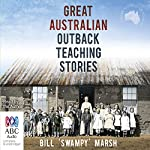 Great Australian Outback Teaching Stories | Bill 'Swampy' Marsh