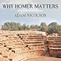 Why Homer Matters (       UNABRIDGED) by Adam Nicolson Narrated by John Lee